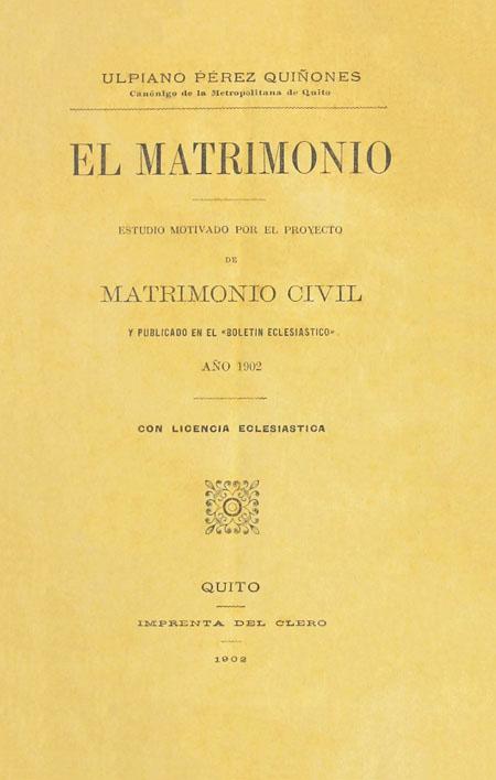 El matrimonio. Estudio motivado por el proyecto de matrimonio civil y publicados en el << boletín eclesiástico>>.
