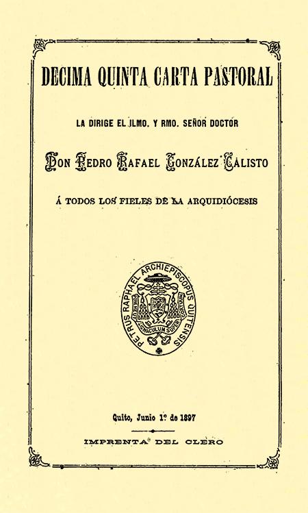 Décima Quinta Carta Pastoral la dirige el Ilmo. Rmo. Señor Doctor Don Pedro Rafael González y Calisto á todos los fieles de la Arquidiócesis (Folleto).