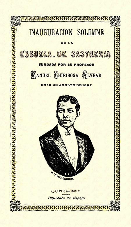 Inauguración solemne de la Escuela de Sastrería fundada por su profesor Manuel Chiriboga Alvear en 15 de agosto de 1897 ( Folleto).