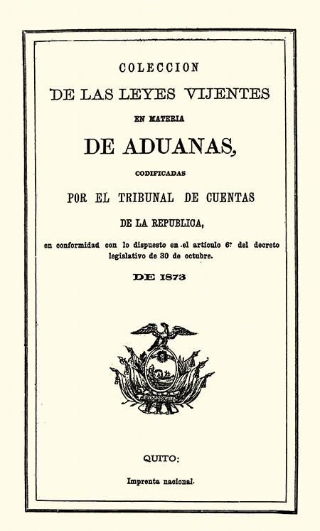 Colección de las leyes vijentes en  materia de aduanas, codificadas por el Tribunal de cuentas de la República, en conformidad con lo dispuesto en el artículo 6 del decreto legislativo de 30 de octubre de 1873  ( Folleto).