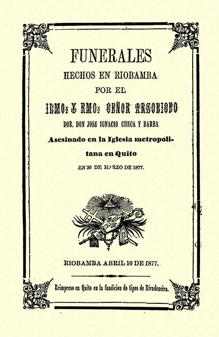 Funerales hechos en Riobamba por el Ilmo. y Rmo. Señor Arzobispo Dor. Don José Ignacio Checa y Barba, asesinado en la Iglesia Metropolitana en Quito el 30 de marzo de 1877 (Folleto).