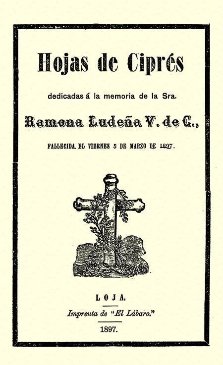 Hojas de Ciprés dedicadas a la memoria de la sra. Ramona Ludeña V. de C., fallecida el viernes 5 de marzo de 1897 (Folleto).