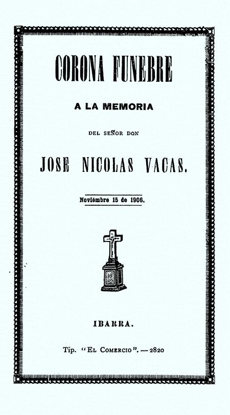 Corona fúnebre a la memoria del Señor Don José Nicolás Vacas. Noviembre 15 de 1906 (Folleto).