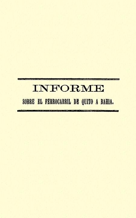 Informe sobre el ferrocarril de Quito a Bahía (Folleto).