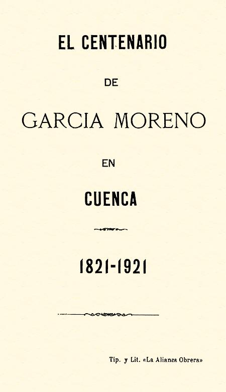 El Centenario de García Moreno en Cuenca. 1821-1921.