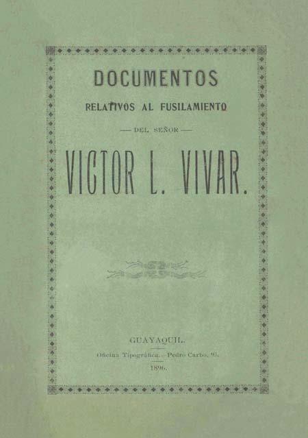 Documentos relativos al fusilamiento del señor Víctor L. Vivar (Folleto).
